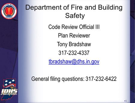 Department of Fire and Building Safety Code Review Official III Plan Reviewer Tony Bradshaw 317-232-4337 General filing questions: