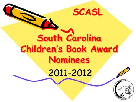South Carolina Children's Book Award Nominees 2011-2012 2011-2012 SCASL.