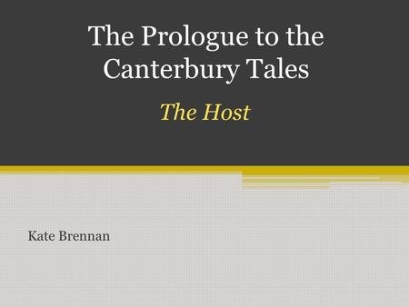 The Prologue to the Canterbury Tales Kate Brennan The Host.