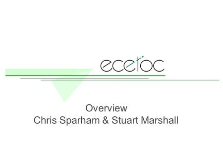 Overview Chris Sparham & Stuart Marshall. ECETOC is a scientific, non-profit making, non-commercial trade association with a mission to act as: an independent,
