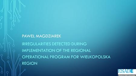PAWEL MAGDZIAREK IRREGULARITIES DETECTED DURING IMPLEMENTATION OF THE REGIONAL OPERATIONAL PROGRAM FOR WIELKOPOLSKA REGION.
