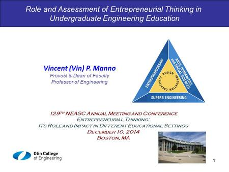 Role and Assessment of Entrepreneurial Thinking in Undergraduate Engineering Education Vincent (Vin) P. Manno Provost & Dean of Faculty Professor of Engineering.