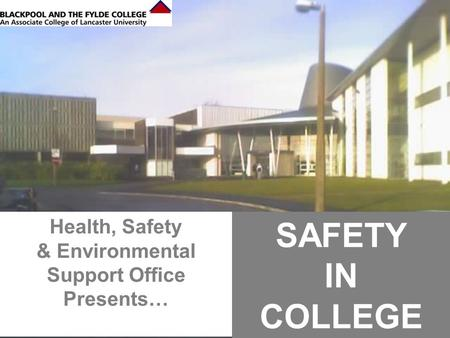 1 Health, Safety & Environmental Support Office Presents… SAFETY IN COLLEGE.