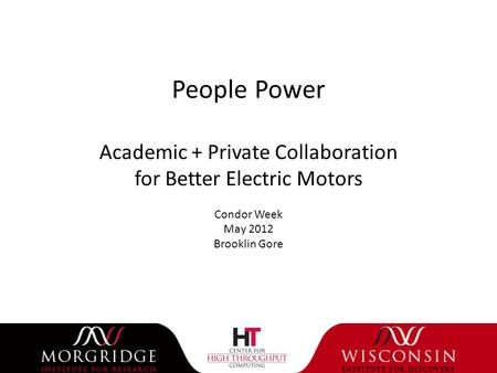 People Power Academic + Private Collaboration for Better Electric Motors Condor Week May 2012 Brooklin Gore.