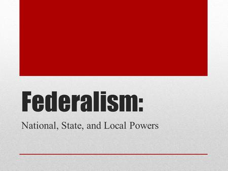 Federalism: National, State, and Local Powers. The Establishment of a Federal System U.S. is the first nation founded with a federalist system of government.