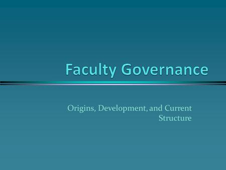 Origins, Development, and Current Structure. Origins President Swain's weekly faculty meetings l Student absences and misbehavior discussed l Trial of.