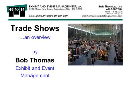 Trade Shows …an overview by Bob Thomas Exhibit and Event Management.