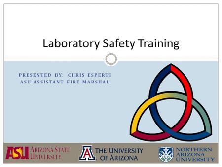 PRESENTED BY: CHRIS ESPERTI ASU ASSISTANT FIRE MARSHAL Laboratory Safety Training.