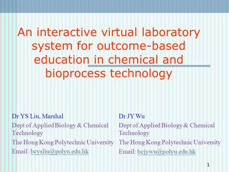An interactive virtual laboratory system for outcome-based education in chemical and bioprocess technology Dr YS Liu, Marshal Dept of Applied Biology &