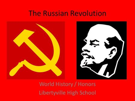 The Russian Revolution World History / Honors Libertyville High School.