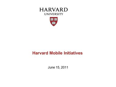 Harvard Mobile Initiatives June 15, 2011. Moving toward mobile-first m.harvard.edu Harvard launched a university-wide mobile initiative to improve the.