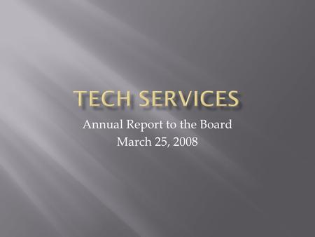 Annual Report to the Board March 25, 2008. The world around us is changing faster than we are, and we have to marshal the will and secure the resources.
