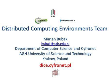 Distributed Computing Environments Team Distributed Computing Environments Team Marian Bubak Department of Computer Science and Cyfronet.