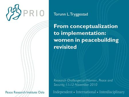 Peace Research Institute Oslo From conceptualization to implementation: women in peacebuilding revisited Research Challenges on Women, Peace and Security,