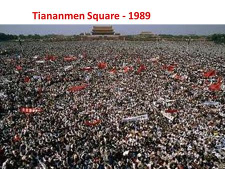 Tiananmen Square - 1989. Nearly 1 million Chinese, mostly students, crowded into central Beijing They protested for greater democracy and call for the.