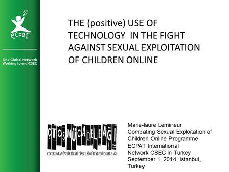 Marie-laure Lemineur Combating Sexual Exploitation of Children Online Programme ECPAT InternationaI Network CSEC in Turkey September 1, 2014, Istanbul,