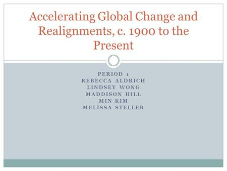 Accelerating Global Change <strong>and</strong> Realignments, c to the Present
