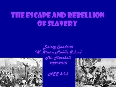 The Escape and rebellion of slavery Daisey Sandoval W. Stiern Middle School Ms. Marshall 2009-2010 HSS 8.9.6.