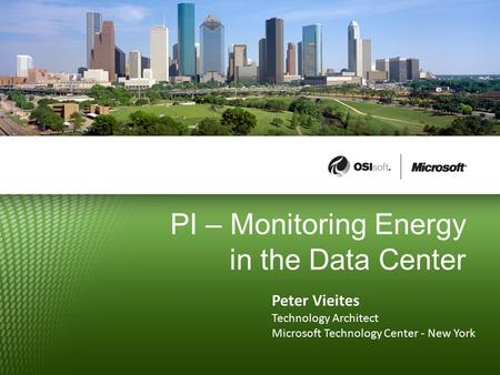 PI – Monitoring Energy in the Data Center Peter Vieites Technology Architect Microsoft Technology Center - New York.