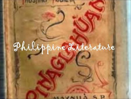 philippine literature part i Characteristics of literature during this period three groups of writers contributed to philippine literature during this period during the first year of the american period, the languages used in writing were spanish and tagalog and the dialects of the different regions, but spanish and tagalog predominated.