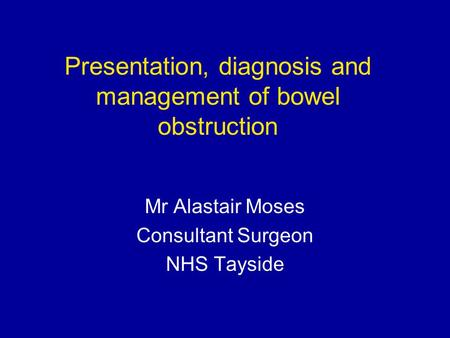 Presentation, diagnosis and management of bowel obstruction