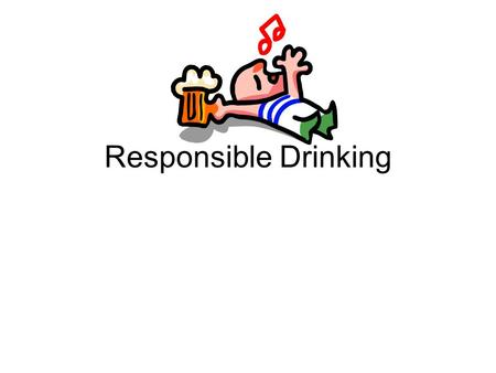 Responsible Drinking. Alcohol is a drug and affects your body and behavior Speed of drinking and type of drink have effects on absorption of alcohol into.