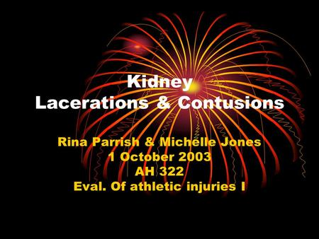 Kidney Lacerations & Contusions Rina Parrish & Michelle Jones 1 October 2003 AH 322 Eval. Of athletic injuries I.