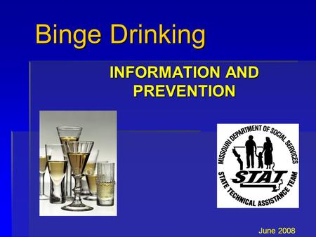 Binge Drinking INFORMATION AND PREVENTION June 2008.
