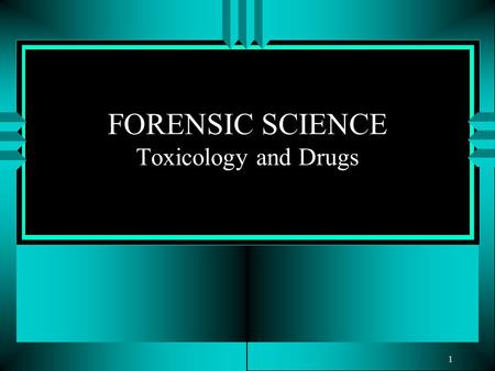 "1 FORENSIC SCIENCE Toxicology and Drugs. Chapter 9 – Drugs ""Having sniffed the dead man's lips, I detected a slightly sour smell, and I came to the conclusion."