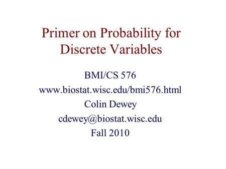 Primer on Probability for Discrete Variables BMI/CS 576  Colin Dewey Fall 2010.