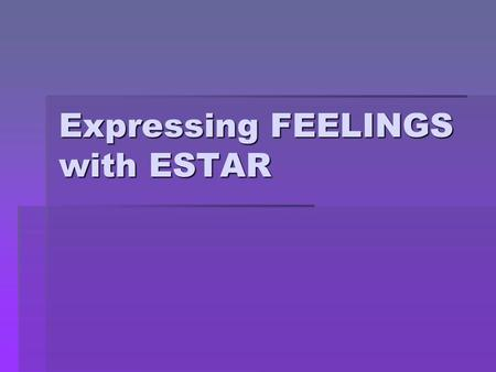 "Expressing FEELINGS with ESTAR. Review the forms of ""estar"" below…  Estoy  Estás  Está  Estamos  Están."