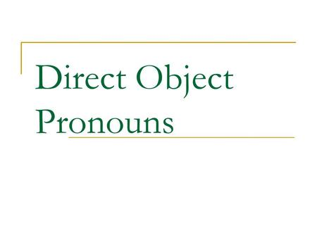 Direct Object Pronouns. Direct Objects Diagram each part of these English sentences: I want the skirt. What is the subject, verb, direct object?