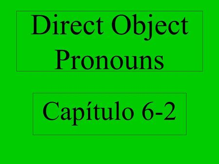 Direct Object Pronouns Capítulo 6-2. Direct Object Pronouns A direct object answers who or what receives the action of the verb. Comprendo la pregunta.