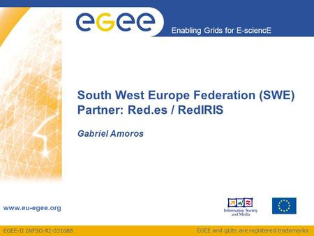 EGEE-II INFSO-RI-031688 Enabling Grids for E-sciencE www.eu-egee.org EGEE and gLite are registered trademarks South West Europe Federation (SWE) Partner: