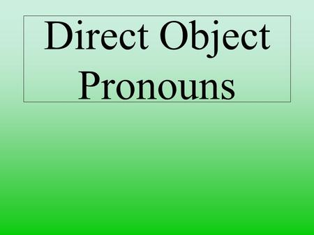Direct Object Pronouns. A direct object answers who or what after a verb. Juan prepara una pizza. What does Juan prepare?... the pizza.