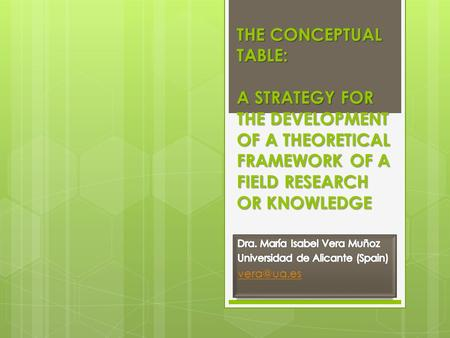 THE <strong>CONCEPTUAL</strong> TABLE: A STRATEGY FOR THE DEVELOPMENT OF A THEORETICAL FRAMEWORK OF A FIELD RESEARCH OR KNOWLEDGE.