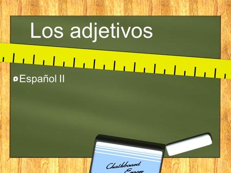 Los adjetivos Español II. What is an adjective? Describes a noun Examples: tall, short, smart, attractive.