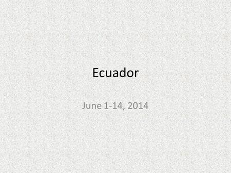 Ecuador June 1-14, 2014. Ecuador Currency – the US dollar.
