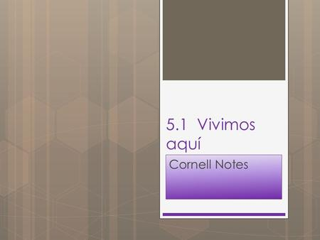 "5.1 Vivimos aquí Cornell Notes. Tema: ""ser"" and ""estar"" PREGUNTA ESENCIAL: How can I use ""ser"" and ""estar"" to describe a house and househould items?"