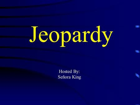 Jeopardy Hosted By: Señora King Jeopardy Vocabulario Venir Ser vs Estar Traer Pot Luck Q $100 Q $200 Q $300 Q $400 Q $500 Q $100 Q $200 Q $300 Q $400.