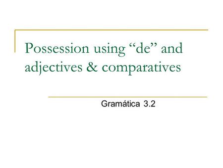 "Possession using ""de"" and adjectives & comparatives"