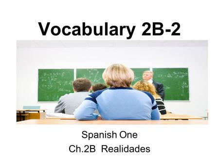 Vocabulary 2B-2 Spanish One Ch.2B Realidades. the flag la bandera.