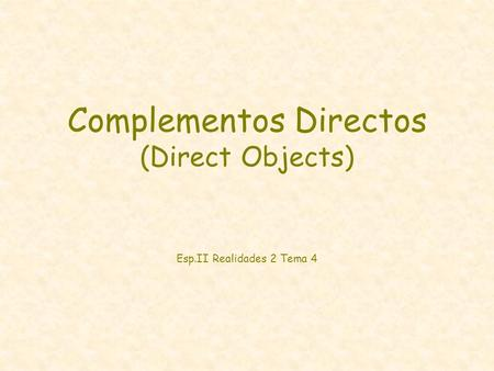 Complementos Directos (Direct Objects) Esp.II Realidades 2 Tema 4.