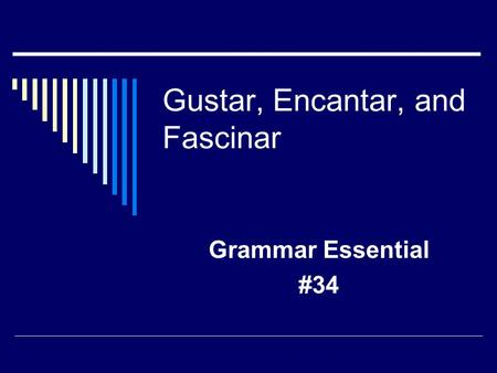 Gustar, Encantar, and Fascinar Grammar Essential #34.