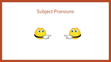 Subject Pronouns. Pronouns: Subject Pronouns in English: I you he she we they Pronouns are words that take place of nouns. Subject pronouns indicate who.