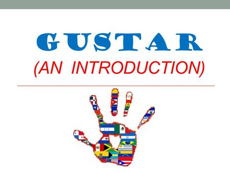 "GUSTAR (AN INTRODUCTION). Gustar = ""to like"" Me gusta = I like… Use this structure when talking about only ONE thing or ONE activity."
