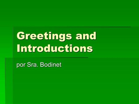 Greetings and Introductions por Sra. Bodinet. How to say hi  There are multiple ways to say heelo in Spanish, just like in English.  We say, hello,