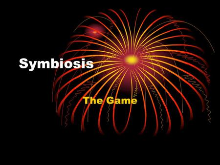 Symbiosis The Game. Rules Each player on your team should have a white board. You will be shown a sentence in English that you need to translate individually.