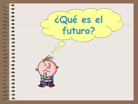 ¿Qué es el futuro?. Put these sentences into the future tense- IN ENGLISH! 1.I eat chips 2.He doesn't like it! 3.They never pay for their lunch 4.We work.