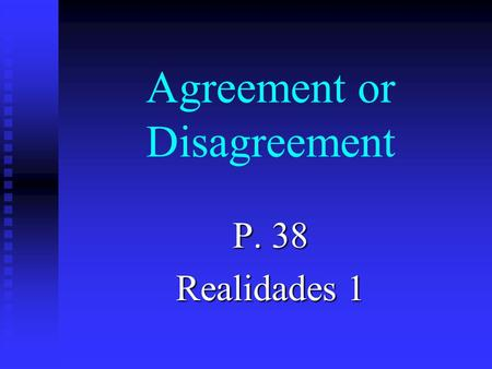 "Agreement or Disagreement P. 38 Realidades 1. Agreement or Disagreement n To agree with what a person likes, you use ""a mí también."" n It's like saying."